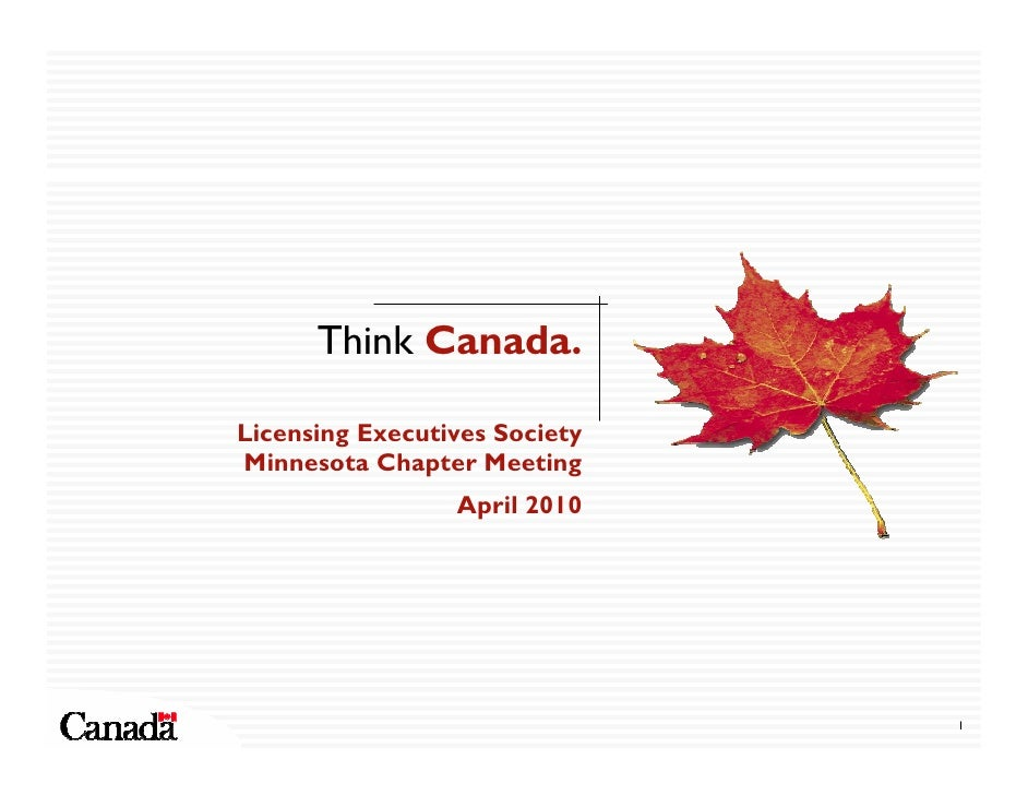Think Canada.  Licensing Executives Society Minnesota Chapter Meeting                  April 2010                         ...