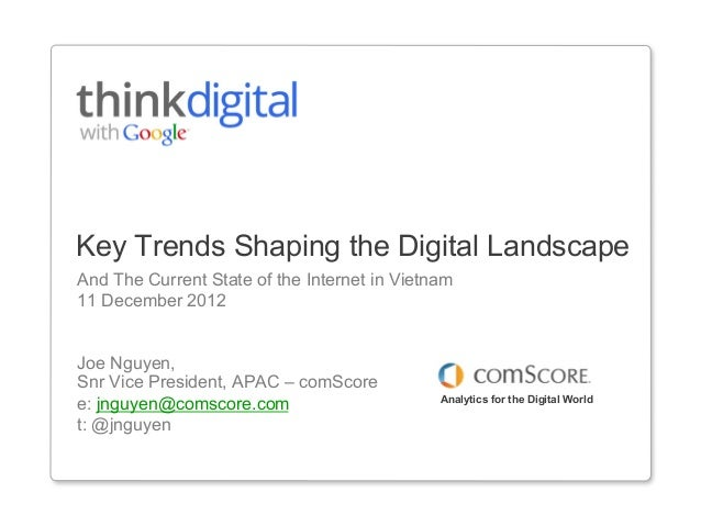 Key Trends Shaping the Digital Landscape And The Current State of the Internet in Vietnam 11 December 2012 Joe Nguyen, Snr...