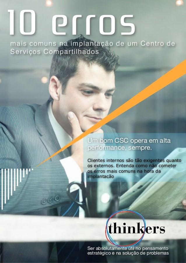 10 erros  mais comuns na implantação de um Centro de  Serviços Compartilhados  Um bom CSC opera em alta  performance, semp...