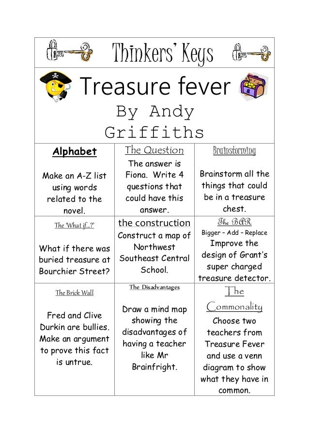 Thinkers' Keys Treasure fever By Andy Griffiths Alphabet Make an A-Z list using words related to the novel. The Question T...