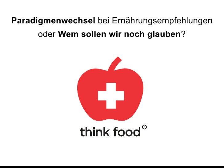 Paradigmenwechsel bei Ernährungsempfehlungen     oder Wem sollen wir noch glauben?