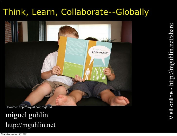 Think, Learn, Collaborate--Globally                                         Visit online - http://mguhlin.net/share     So...