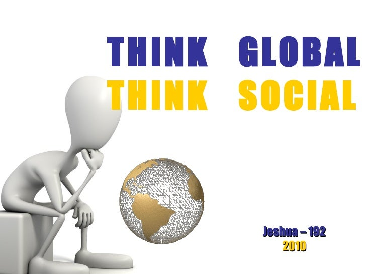 THINK  GLOBAL THINK  SOCIAL Jeshua – 192 2010