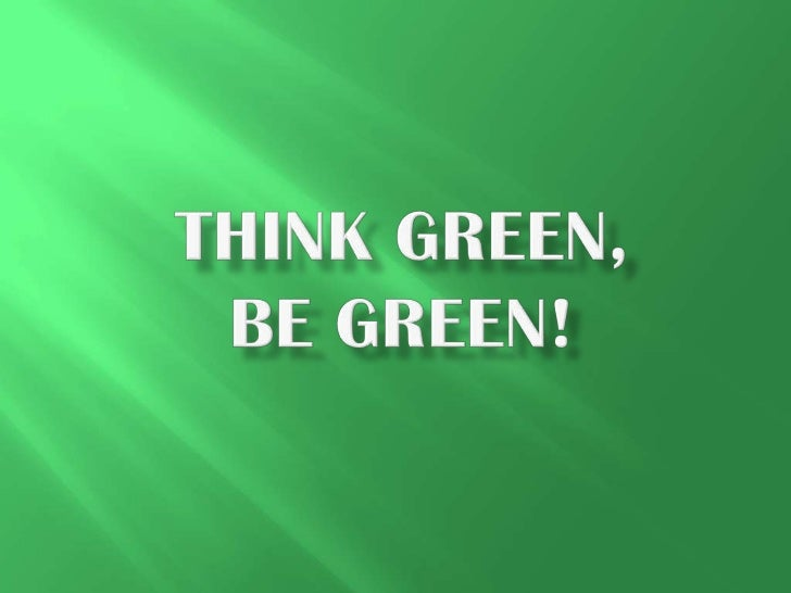 Think green, be green!