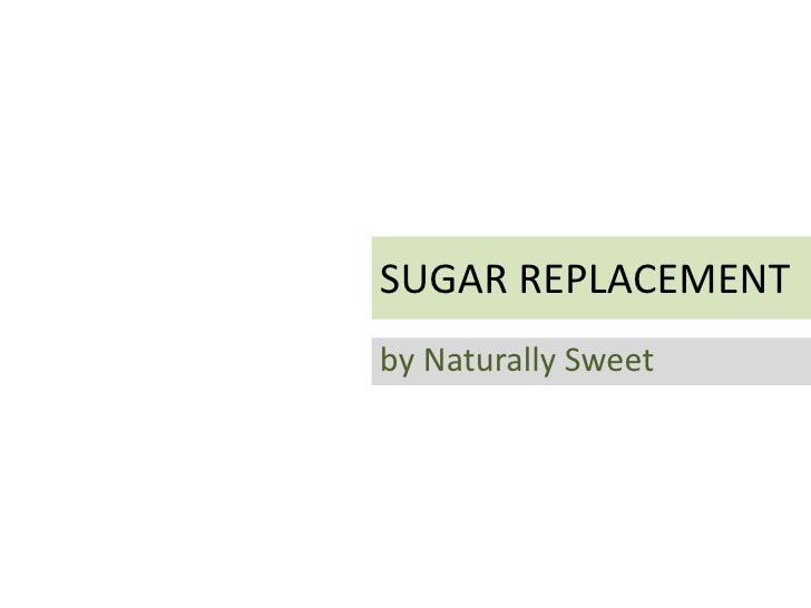 Think healthy, switch to a naturally sweet sugar replacement