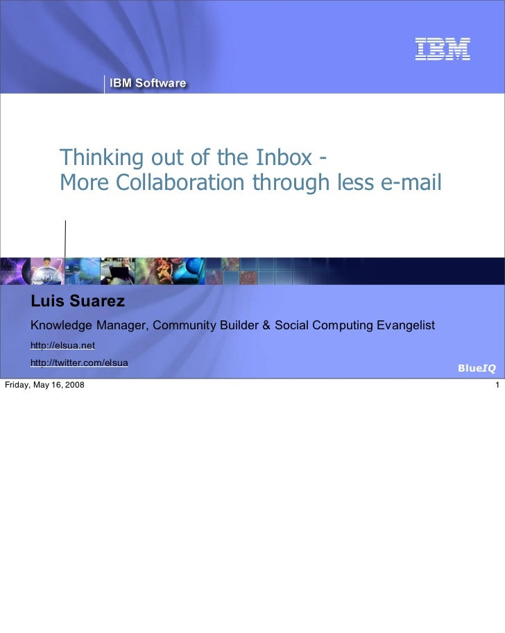 ®                  Thinking out of the Inbox -              More Collaboration through less e-mail           Luis Suarez  ...