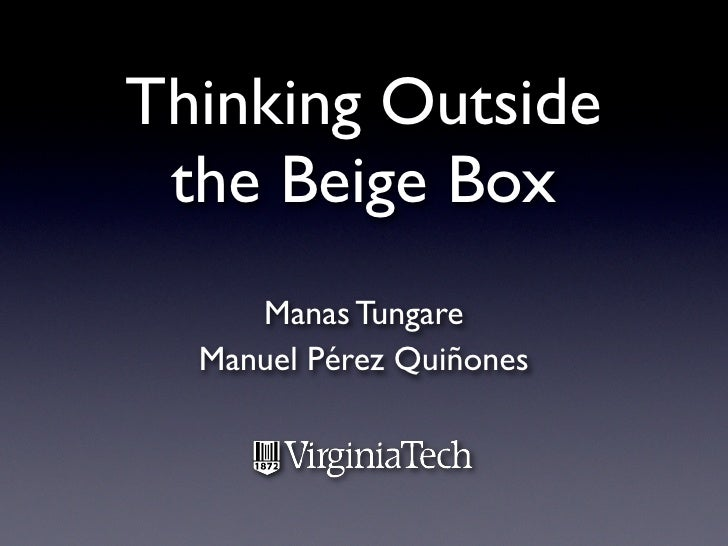 Thinking Outside  the Beige Box      Manas Tungare   Manuel Pérez Quiñones