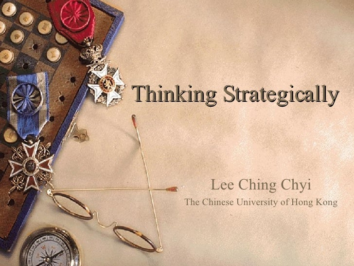 Thinking Strategically Lee Ching Chyi The Chinese University of Hong Kong