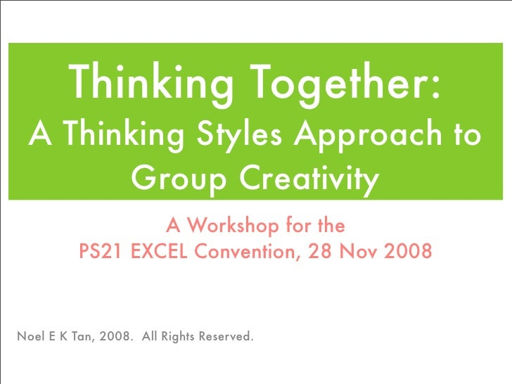 Thinking Together:  A Thinking Styles Approach to        Group Creativity                   A Workshop for the           P...