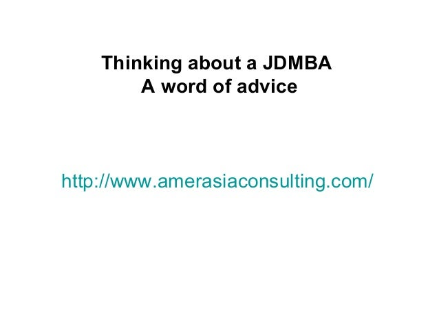 http://www.amerasiaconsulting.com/Thinking about a JDMBAA word of advice