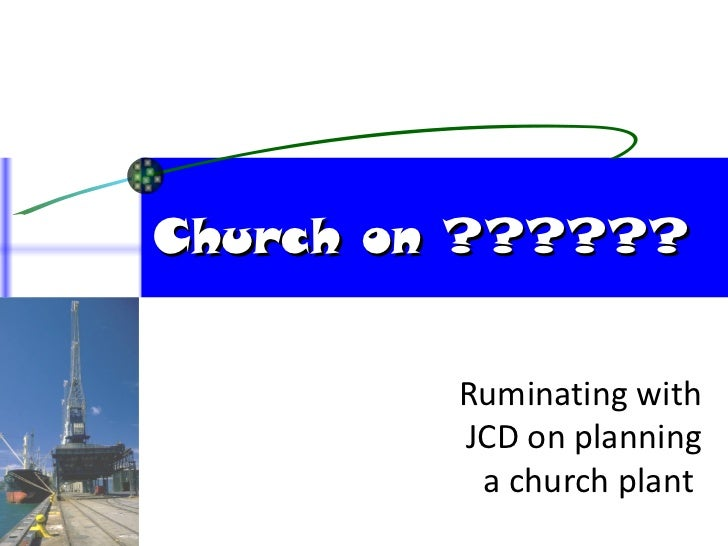 Church on ?????? Ruminating with JCD on planning a church plant