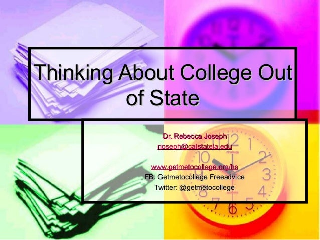 Thinking About College OutThinking About College Out of Stateof State Dr. Rebecca JosephDr. Rebecca Joseph rjoseph@calstat...