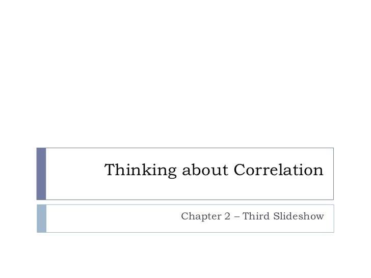 Thinking about Correlation         Chapter 2 – Third Slideshow