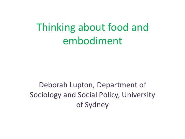 Thinking about food and       embodiment  Deborah Lupton, Department ofSociology and Social Policy, University            ...