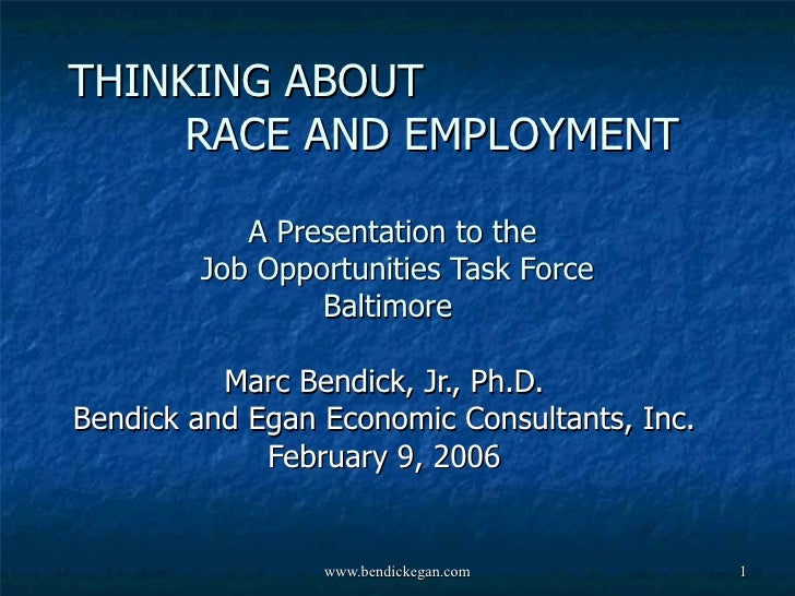 THINKING ABOUT  RACE AND EMPLOYMENT A Presentation to the  Job Opportunities Task Force Baltimore  Marc Bendick, Jr., Ph.D...