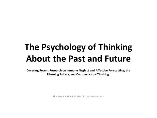The Psychology of Thinking About the Past and Future Covering Recent Research on Immune Neglect and Affective Forecasting;...