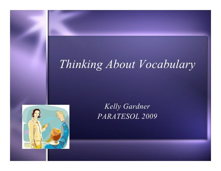Thinking About Vocabulary           Kelly Gardner        PARATESOL 2009