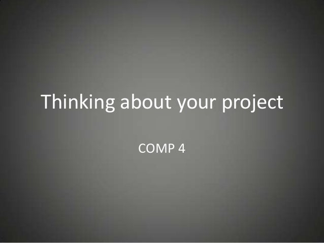 Thinking about your project COMP 4