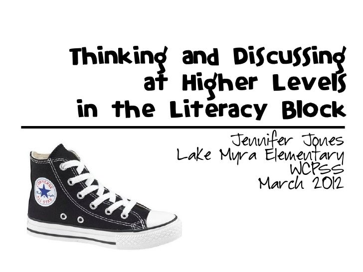 Thinking and Discussing      at Higher Levelsin the Literacy Block              Jennifer Jones        Lake Myra Elementary...