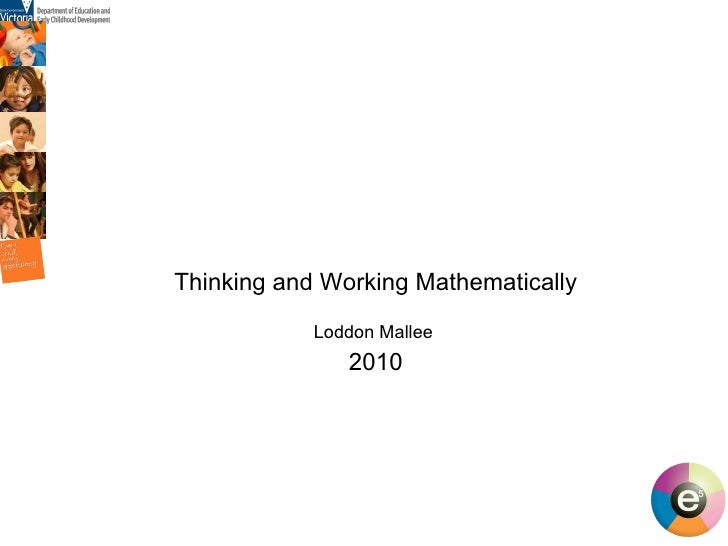 <ul><li>Thinking and Working Mathematically </li></ul><ul><li>Loddon Mallee  </li></ul><ul><li>2010 </li></ul>