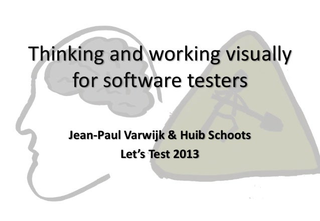 Thinking and working visuallyfor software testersJean-Paul Varwijk & Huib SchootsLet's Test 2013