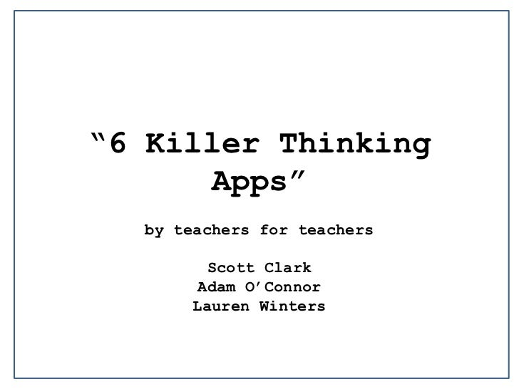 """6 Killer Thinking Apps""<br />by teachers for teachers <br />Scott Clark <br />Adam O'Connor <br />Lauren Winters <br />"