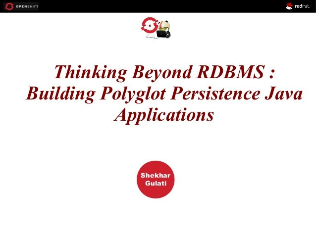 Thinking Beyond RDBMS : OPENSHIFT Building Polyglot Persistence Java Applications Workshop  PRESENTED BY  Shekhar Gulati