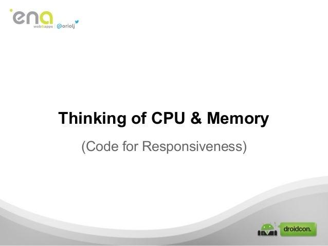 (Code for Responsiveness)Thinking of CPU & Memory