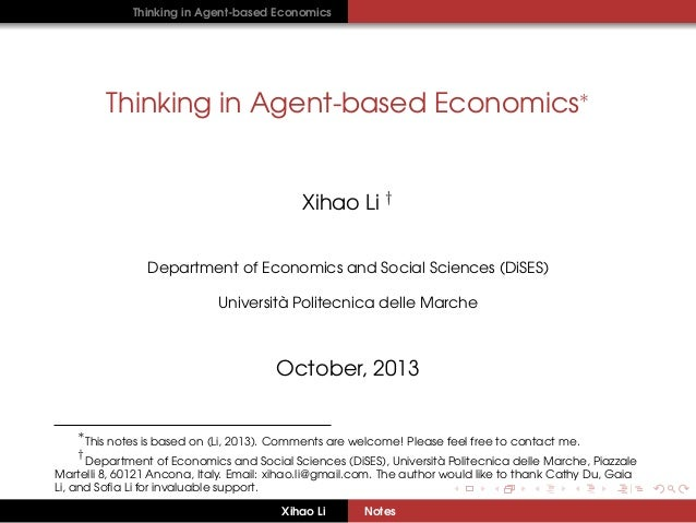 Thinking in Agent-based Economics  Thinking in Agent-based Economics∗  Xihao Li † Department of Economics and Social Scien...