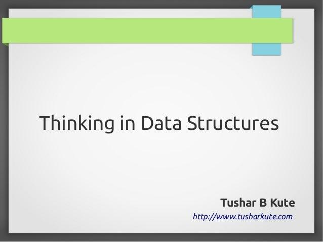 Thinking in Data Structures  Tushar B Kute http://www.tusharkute.com
