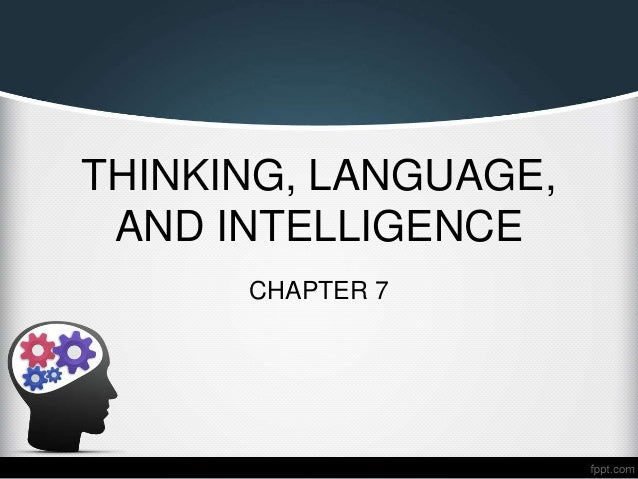 essay on thinking language and intelligence Intelligence includes three main characteristics: abstract thinking or reasoning abilities, problem-solving abilities, and the capacity to acquire knowledge standardization is the process of making or bringing something to an established standard size, weight, quality, strength, etc.