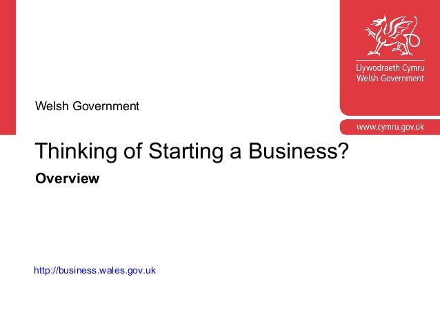 Corporate slide master  Welsh Government  With guidelines for corporate presentations  Thinking of Starting a Business? Ov...