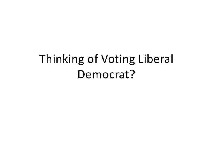 Thinking of Voting Liberal Democrat?<br />