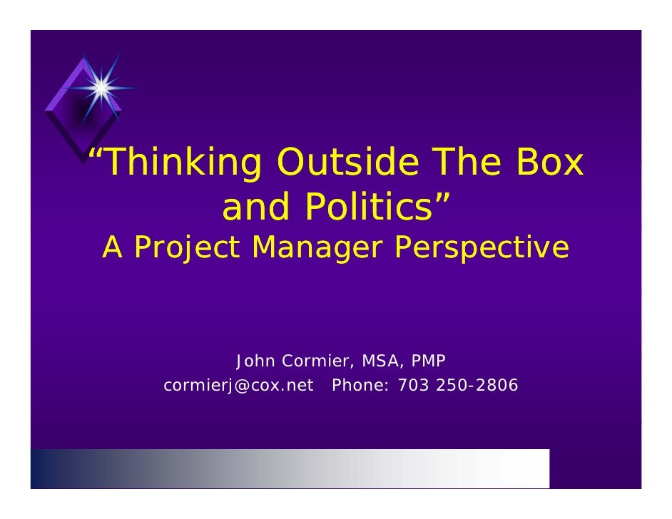 """""""Thinking Outside The Box  Thinking        and Politics"""" A Project Manager Perspective              John Co mie MSA, PMP  ..."""