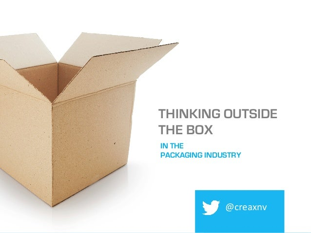 THINKING OUTSIDE THE BOX @creaxnv	    IN THE PACKAGING INDUSTRY