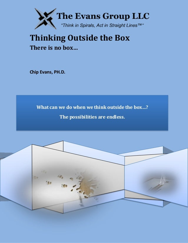 What can we do when we think outside the box…?The possibilities are endless.The Evans Group LLCThinking Outside the BoxThe...