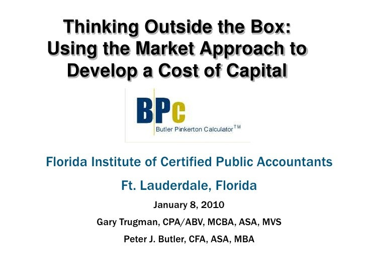 Thinking Outside the Box: Using the Market Approach to Develop a Cost of Capital<br />Florida Institute of Certified Publi...