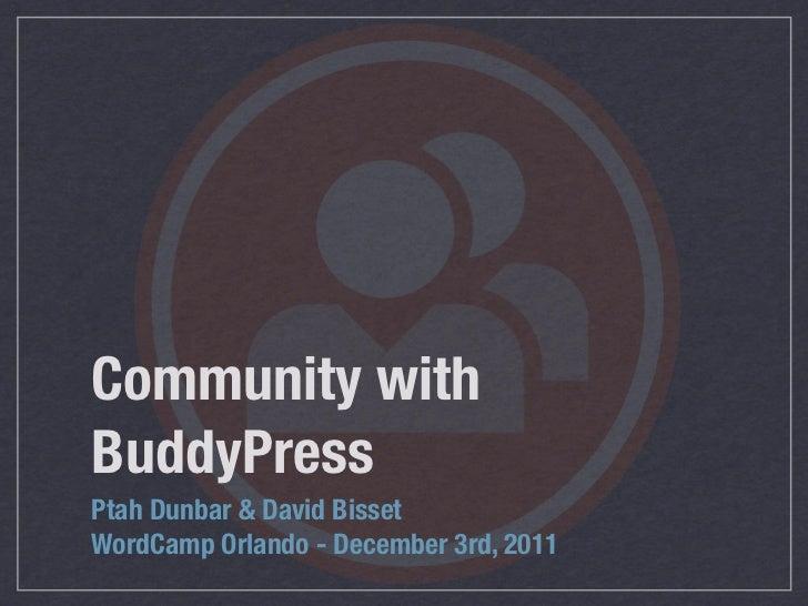 Community withBuddyPressPtah Dunbar & David BissetWordCamp Orlando - December 3rd, 2011