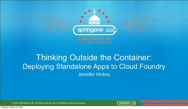 Thinking Outside the Container:                         Deploying Standalone Apps to Cloud Foundry                        ...