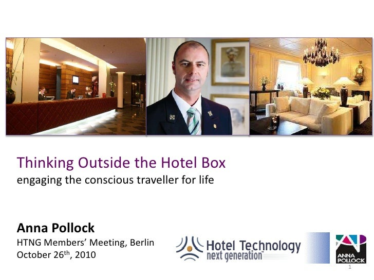 Thinking Outside the Hotel Boxengaging the conscious traveller for life<br />Anna Pollock<br />HTNG Members' Meeting, Berl...