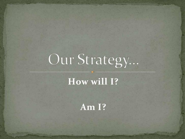 How will I?  Am I?