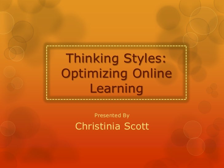 Thinking Styles:Optimizing Online     Learning      Presented By  Christinia Scott