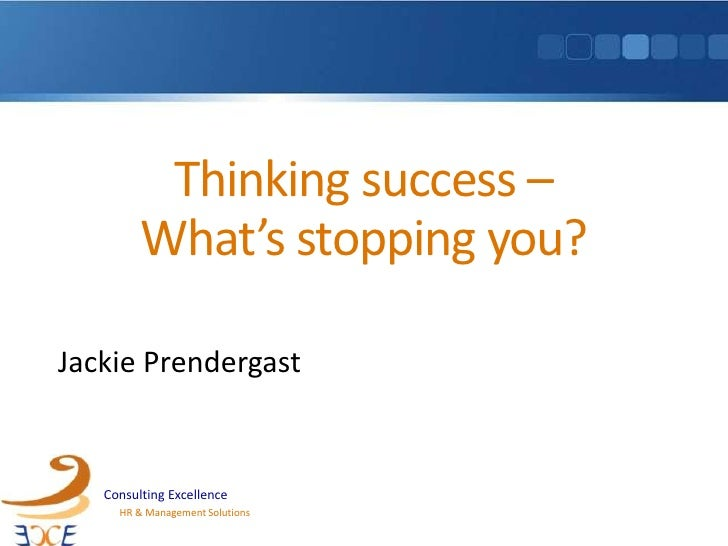 Thinking success –What's stopping you?<br />Jackie Prendergast<br />