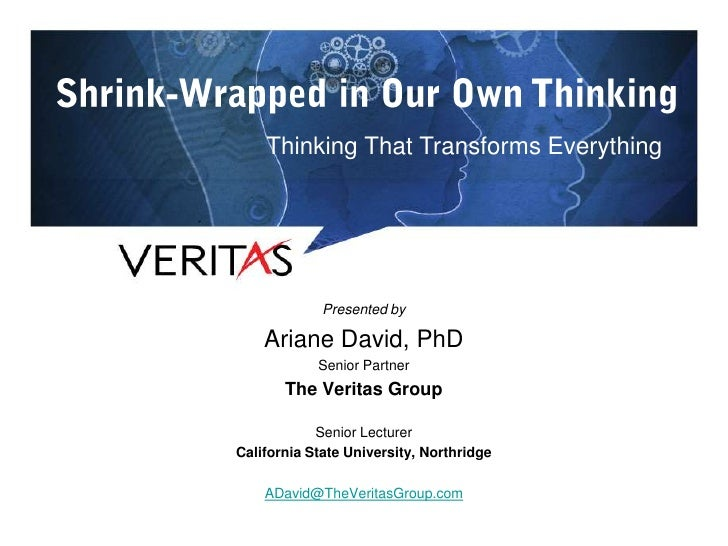 Thinking That Transforms Everything             Presented by    Ariane David, PhD            Senior Partner       The Veri...