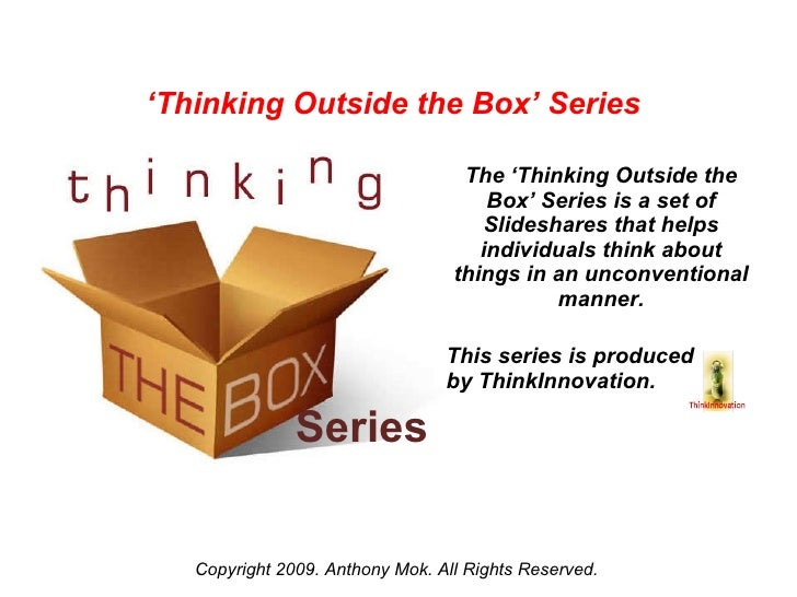 Series The 'Thinking Outside the Box' Series is a set of Slideshares that helps individuals think about things in an uncon...