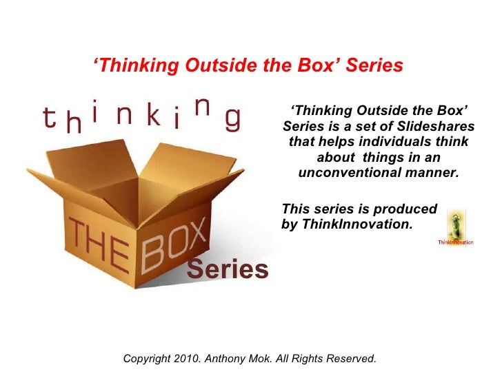 Series ' Thinking Outside the Box' Series is a set of Slideshares that helps individuals think about  things in an unconve...