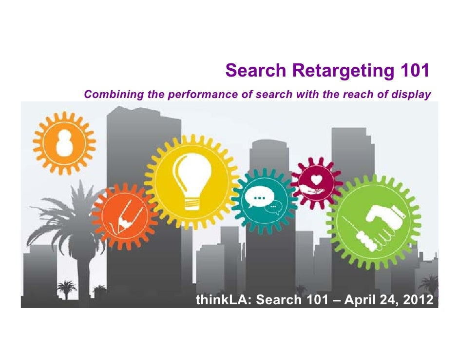 Search Retargeting 101Combining the performance of search with the reach of di lC bi i    th     f         f      h ith th...