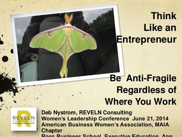 Think Like an Entrepreneur Deb Nystrom, REVELN Consulting Women's Leadership Conference June 21, 2014 American Business Wo...