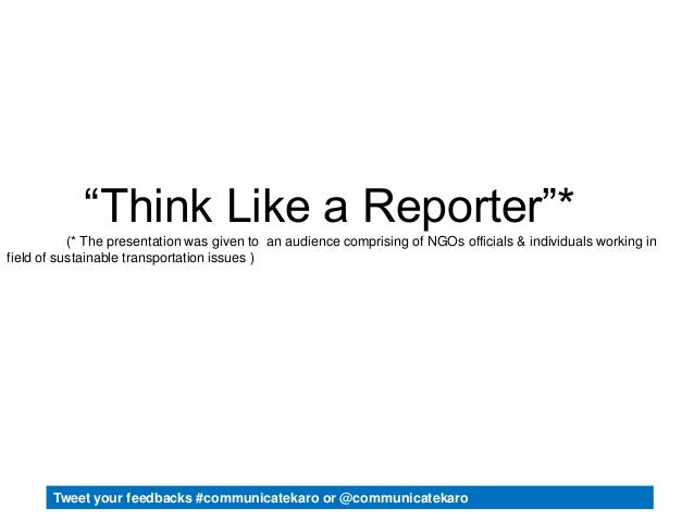 """""""Think Like a Reporter""""* (* The presentation was given to an audience comprising of NGOs officials & individuals working i..."""