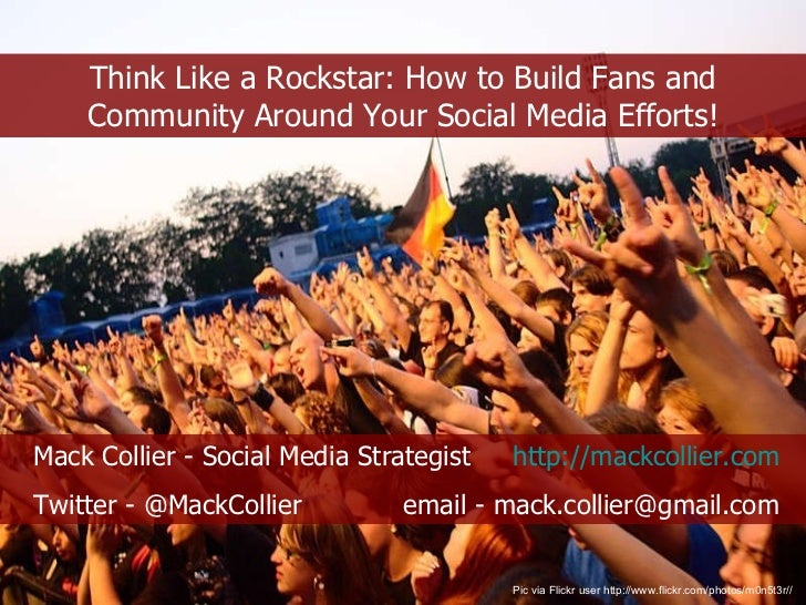 Think Like a Rockstar: How to Build Fans and Community Around Your Social Media Efforts! Pic via Flickr user http://www.fl...